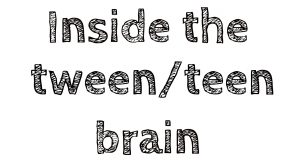 inside the tween teen brain
