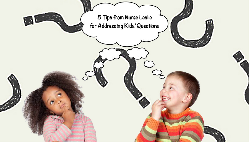 5 Tips from Nurse Leslie for Addressing Kids' Questions