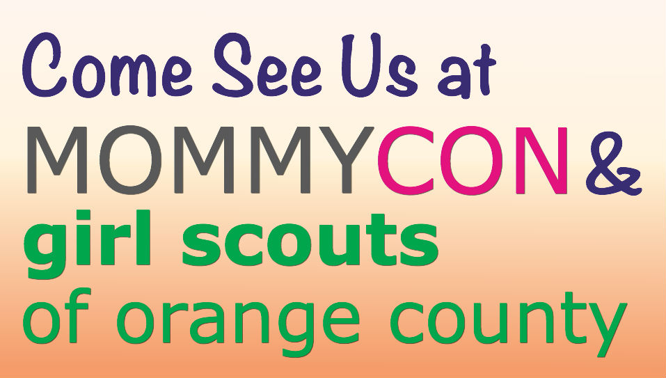 Orange County! Come See Us Saturday at MommyCon and the Girl Scout Volunteer Conference!